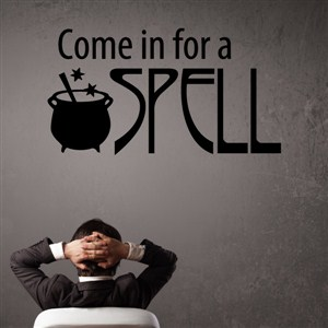 Come in for a spell - Vinyl Wall Decal - Wall Quote - Wall Decor