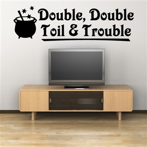 Double, Double Toil & Trouble - Vinyl Wall Decal - Wall Quote - Wall Decor