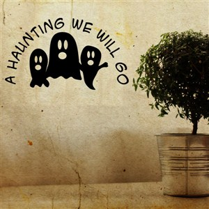 A Haunting We Will Go - Vinyl Wall Decal - Wall Quote - Wall Decor