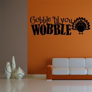 Gobble 'til you wobble - Vinyl Wall Decal - Wall Quote - Wall Decor