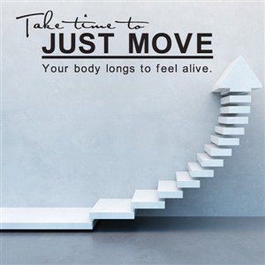 Take time to just move Your body longs to feel alive. - Vinyl Wall Decal - Wall Quote - Wall Decor