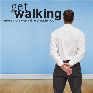 Get walking create a more vital, calmer, happier you - Vinyl Wall Decal - Wall Quote - Wall Decor