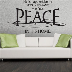 He is happiest be he kinf or peasant, who finds peace - Vinyl Wall Decal - Wall Quote - Wall Decor