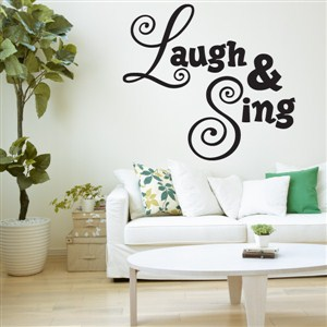 Laugh & Sing - Vinyl Wall Decal - Wall Quote - Wall Decor