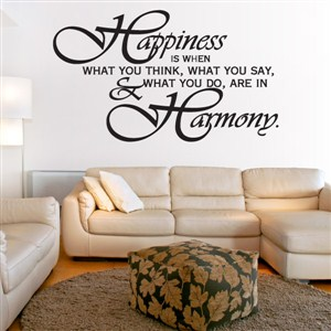 Happiness is when what you think, what you say, & what you do are in harmony. - Vinyl Wall Decal - Wall Quote - Wall Decor