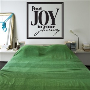Find joy in your journey - Vinyl Wall Decal - Wall Quote - Wall Decor