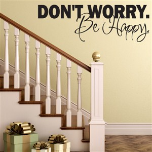 Don't worry. Be happy. - Vinyl Wall Decal - Wall Quote - Wall Decor
