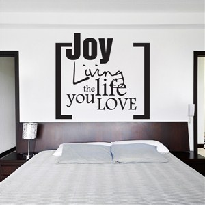 Joy living the life you love - Vinyl Wall Decal - Wall Quote - Wall Decor