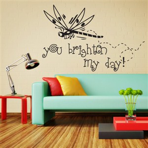 You brighten my day! - Vinyl Wall Decal - Wall Quote - Wall Decor