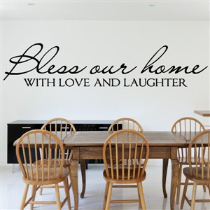 Bless our home with love and laughter - Vinyl Wall Decal - Wall Quote - Wall Decor