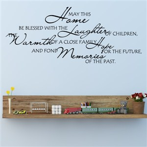 May this home be blessed with the laughter of children, the warmth - Vinyl Wall Decal - Wall Quote - Wall Decor