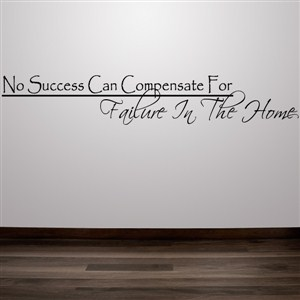 No success can compensate for failure in the home - Vinyl Wall Decal - Wall Quote - Wall Decor