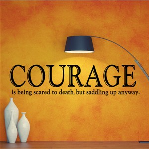 Courage is being scared to death, but saddling up anyway. - Vinyl Wall Decal - Wall Quote - Wall Decor