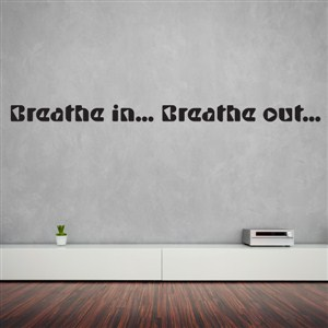 Breathe in… Breathe out… - Vinyl Wall Decal - Wall Quote - Wall Decor