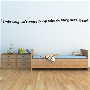 If winning isn't everything why do they keep score? - Vinyl Wall Decal - Wall Quote - Wall Decor