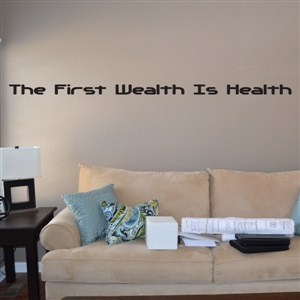 The first wealth is health - Vinyl Wall Decal - Wall Quote - Wall Decor