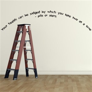Your health can be judged by which you take two at a time - Vinyl Wall Decal - Wall Quote - Wall Decor