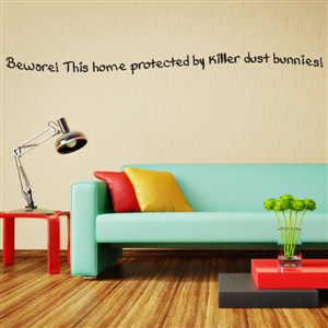 Beware! This home protected by killer dust bunnies! - Vinyl Wall Decal - Wall Quote - Wall Decor