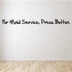 For maid service, press button. - Vinyl Wall Decal - Wall Quote - Wall Decor