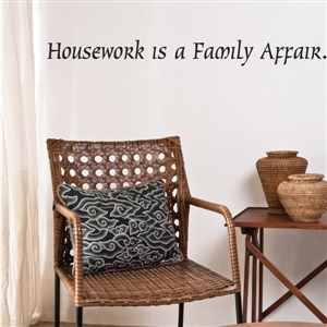 Housework is a family affair. - Vinyl Wall Decal - Wall Quote - Wall Decor
