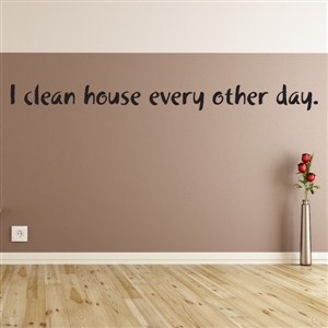 I clean house every other day. - Vinyl Wall Decal - Wall Quote - Wall Decor