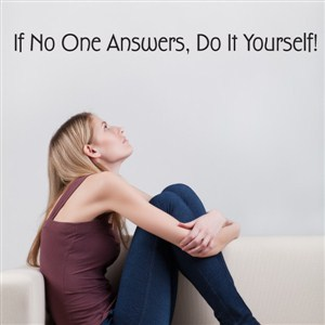If no on answers, do it yourself! - Vinyl Wall Decal - Wall Quote - Wall Decor