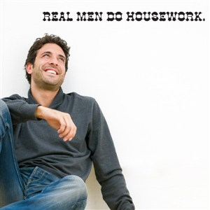 Real men do housework. - Vinyl Wall Decal - Wall Quote - Wall Decor