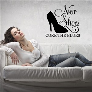 New shoes cure the blues - Vinyl Wall Decal - Wall Quote - Wall Decor