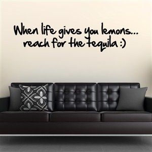 When life gives you lemons… reach for the tequila :) - Vinyl Wall Decal - Wall Quote - Wall Decor