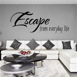 Escape from everyday life - Vinyl Wall Decal - Wall Quote - Wall Decor