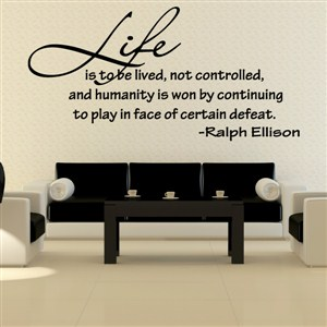 Life is to be lived, not controlled and humanity is won - Ralph Ellison - Vinyl Wall Decal - Wall Quote - Wall Decor