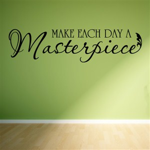 Make each day a masterpiece - Vinyl Wall Decal - Wall Quote - Wall Decor