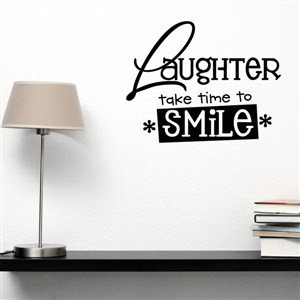 Laughter take time to smile - Vinyl Wall Decal - Wall Quote - Wall Decor