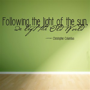 Follow the light of the sun, we left the old world - Christopher Columbus - Vinyl Wall Decal - Wall Quote - Wall Decor