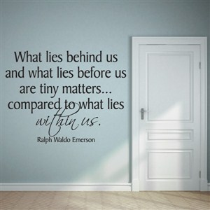 What lies behind us and what lies before us are tiny - Ralph Waldo Emerson - Vinyl Wall Decal - Wall Quote - Wall Decor