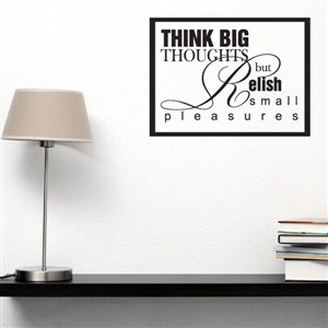 Think big thoughts but relish small pleasures - Vinyl Wall Decal - Wall Quote - Wall Decor