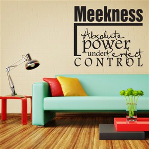 Meekness absolute power under perfect control - Vinyl Wall Decal - Wall Quote - Wall Decor