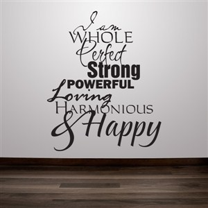 I am whole perfect strong powerful loving harmonious & happy - Vinyl Wall Decal - Wall Quote - Wall Decor