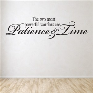 The two most powerful warriors are patience & time - Vinyl Wall Decal - Wall Quote - Wall Decor