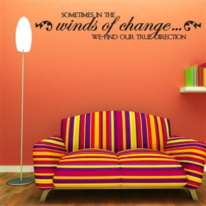 Sometimes in the winds of change… We find our true direction - Vinyl Wall Decal - Wall Quote - Wall Decor
