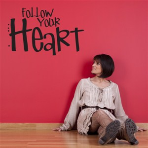 Follow your heart - Vinyl Wall Decal - Wall Quote - Wall Decor