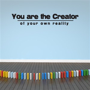You are the Creator of your own reality - Vinyl Wall Decal - Wall Quote - Wall Decor