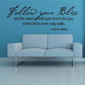 Follow your bliss and the universe will open doors for you - Joseph Campbell - Vinyl Wall Decal - Wall Quote - Wall Decor