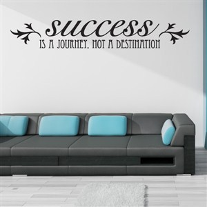 Success is a journey, not a destination - Vinyl Wall Decal - Wall Quote - Wall Decor