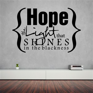 Hope the light that shines in the blackness - Vinyl Wall Decal - Wall Quote - Wall Decor