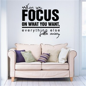 When you focuz on what you want, everything else falls away - Vinyl Wall Decal - Wall Quote - Wall Decor