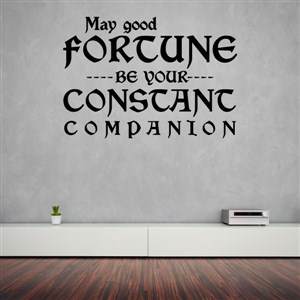 May good fortune be your constant companion - Vinyl Wall Decal - Wall Quote - Wall Decor