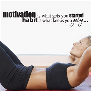 Motivation is what gets you started habit is what keeps you going… - Vinyl Wall Decal - Wall Quote - Wall Decor