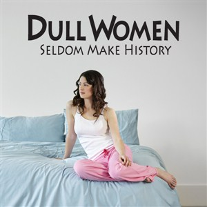 Dull women seldom make history - Vinyl Wall Decal - Wall Quote - Wall Decor