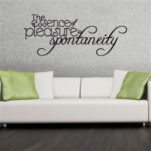 The essence of pleasure is spontaneity - Vinyl Wall Decal - Wall Quote - Wall Decor
